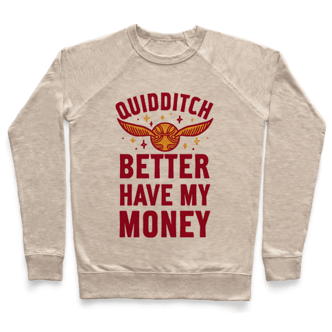 Quidditch Better Have My Money Parody Pullover