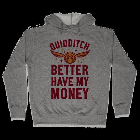 Quidditch Better Have My Money Parody Hooded Sweatshirt