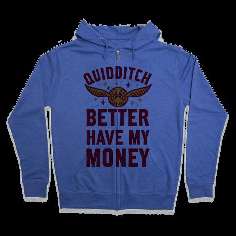 Quidditch Better Have My Money Parody Zip Hoodie