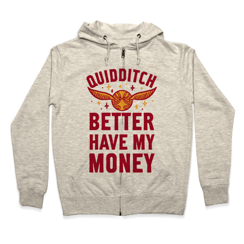 Quidditch Better Have My Money Parody Zip Hoodie
