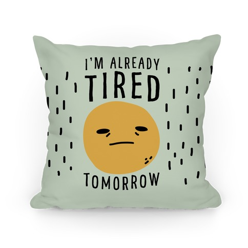 I'm Already Tired Tomorrow Pillow