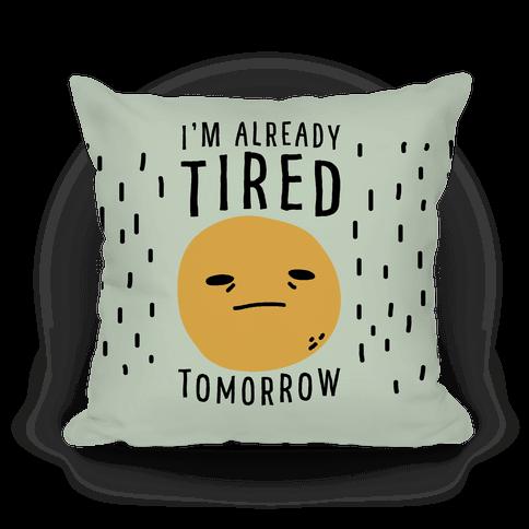 I'm Already Tired Tomorrow Pillow