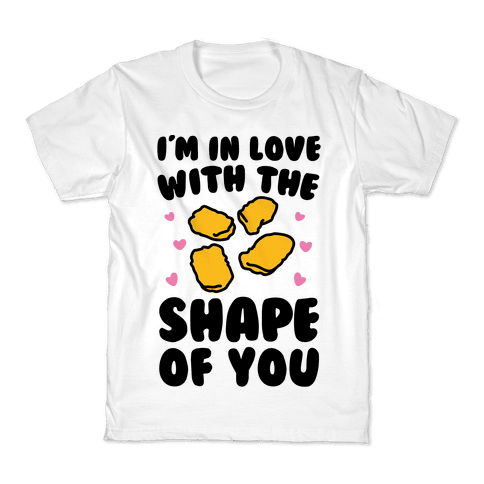 I'm In Love With The Shape of You Chicken Nugget Parody Kids T-Shirt