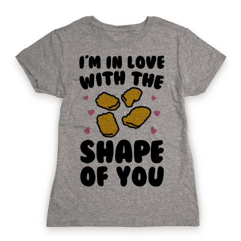 I'm In Love With The Shape of You Chicken Nugget Parody Womens T-Shirt