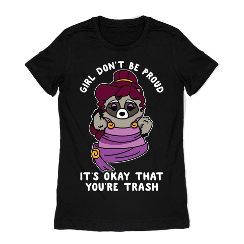 Girl Don't Be Proud It's Okay That You're Trash Meg Raccoon Womens T-Shirt