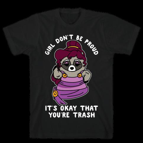 Girl Don't Be Proud It's Okay That You're Trash Meg Raccoon Mens/Unisex T-Shirt