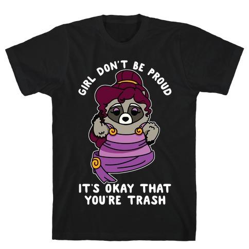 Girl Don't Be Proud It's Okay That You're Trash Meg Raccoon T-Shirt