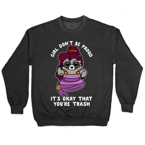 Girl Don't Be Proud It's Okay That You're Trash Meg Raccoon Pullover