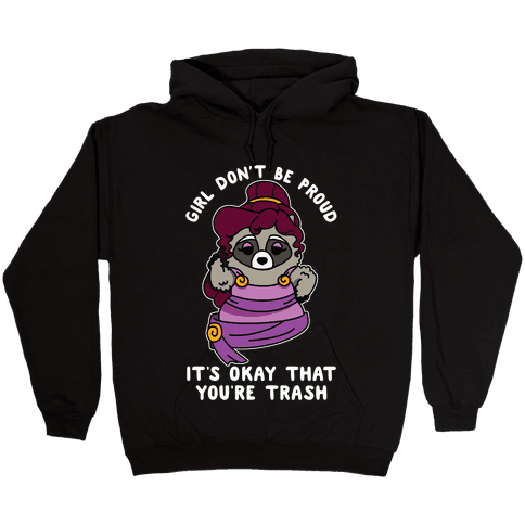 Girl Don't Be Proud It's Okay That You're Trash Meg Raccoon Hooded Sweatshirt