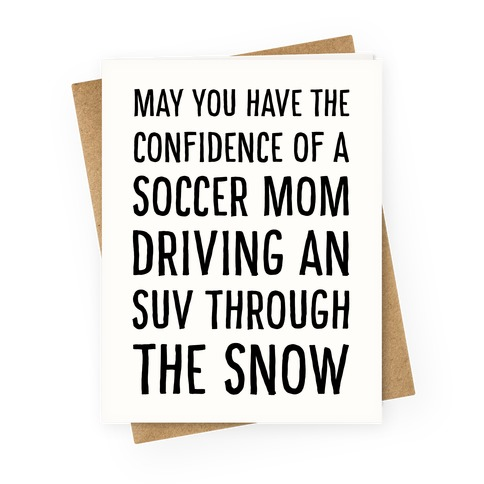 May You Have the Confidence of a Soccer Mom Driving an SUV through the Snow Greeting Card