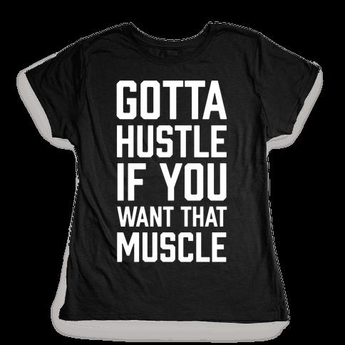 Gotta Hustle If You Want That Muscle Womens T-Shirt