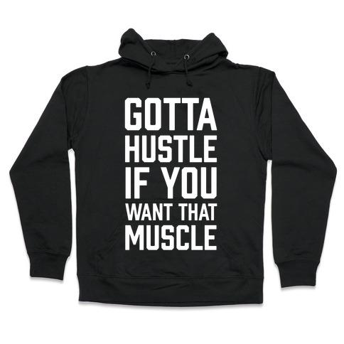 Gotta Hustle If You Want That Muscle Hooded Sweatshirt