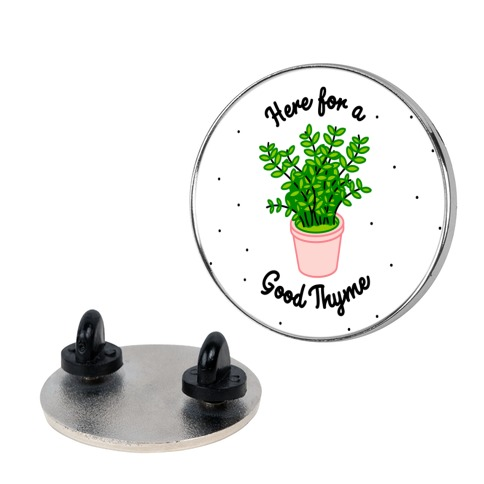Here For a Good Thyme Pin