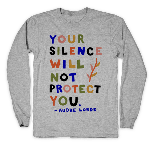 Your Silence Will Not Protect You - Audre Lorde Quote Long Sleeve T-Shirt