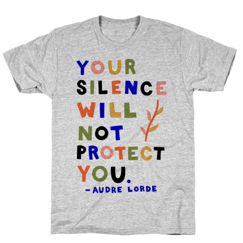 Your Silence Will Not Protect You - Audre Lorde Quote T-Shirt