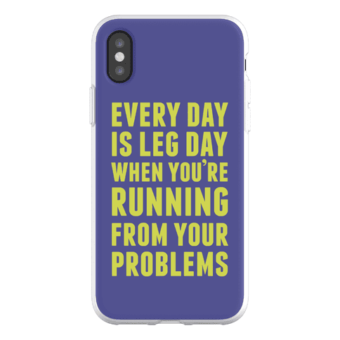 Every Day Is Leg Day When You're Running From Your Problems Phone Flexi-Case