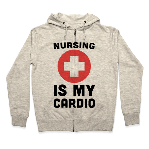 Nursing is My Cardio Zip Hoodie