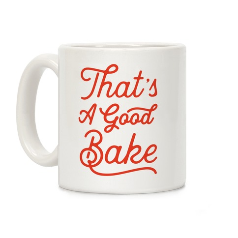 That's a Good Bake Coffee Mug