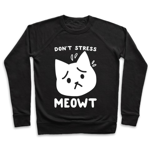 Don't Stress Meowt Pullover