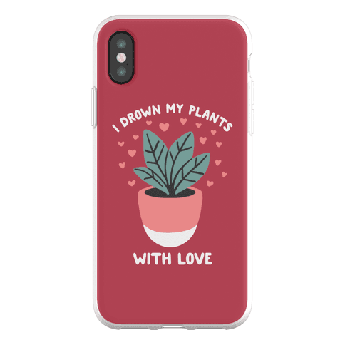 I Drown My Plants With Love Phone Flexi-Case