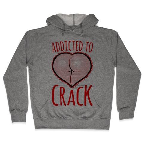 Addicted To Crack Hooded Sweatshirt