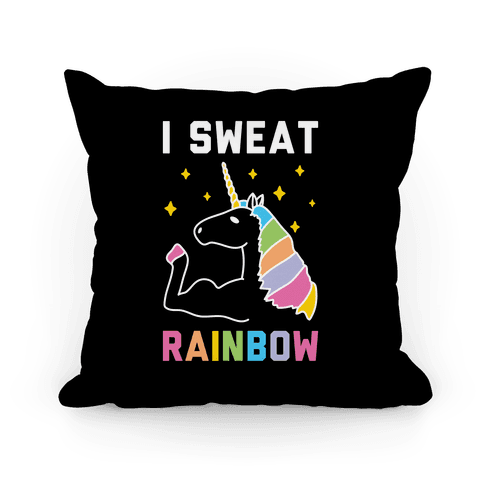 I Sweat Rainbow - Unicorn Pillow