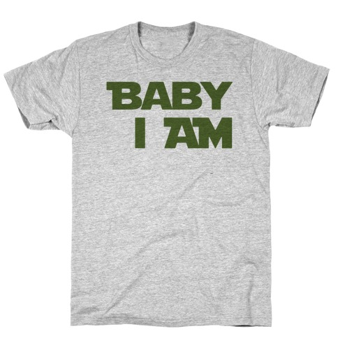Baby I am (I Am Baby Parody) T-Shirt