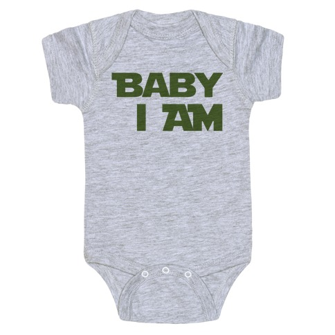 Baby I am (I Am Baby Parody) Baby Onesy