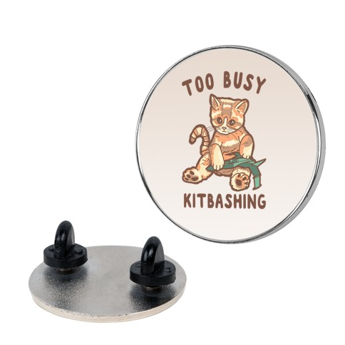 Too Busy Kitbashing Kitten Pin