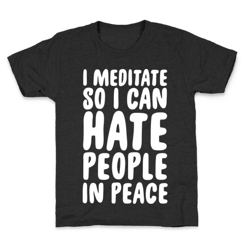 I Meditate So I Can Hate People In Peace Kids T-Shirt