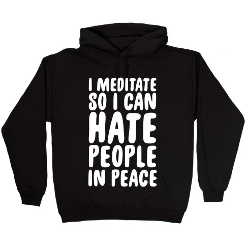 I Meditate So I Can Hate People In Peace Hooded Sweatshirt