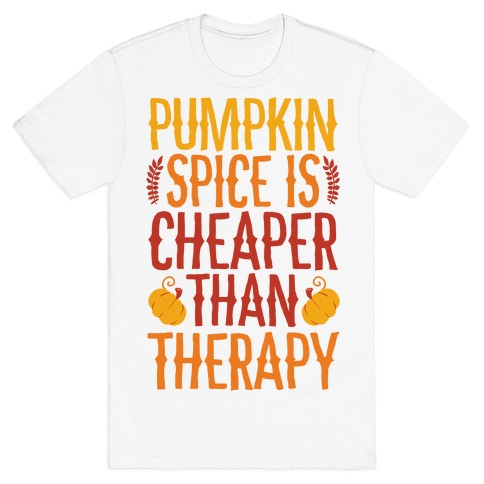 Pumpkin Spice Is Cheaper Than Therapy T-Shirt