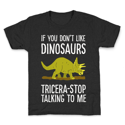 If You Don't Like Dinosaurs Tricera-Stop Talking To Me Kids T-Shirt