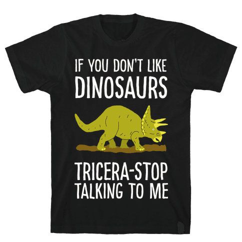 If You Don't Like Dinosaurs Tricera-Stop Talking To Me Mens T-Shirt