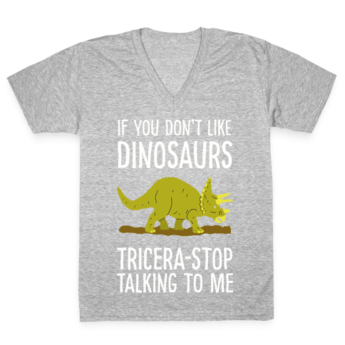 If You Don't Like Dinosaurs Tricera-Stop Talking To Me V-Neck Tee Shirt