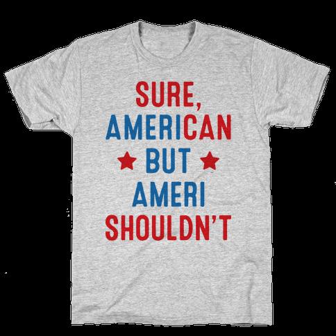 Sure, AmeriCAN but AmeriSHOULDN'T Mens T-Shirt