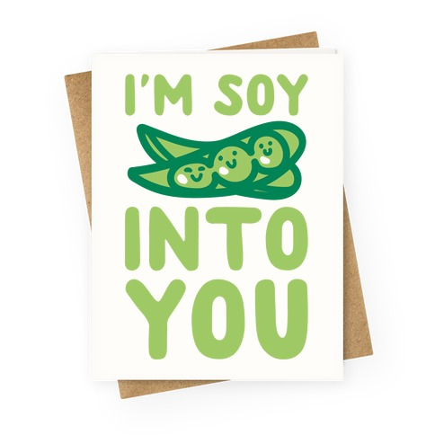 I'm Soy Into You Parody Greeting Card