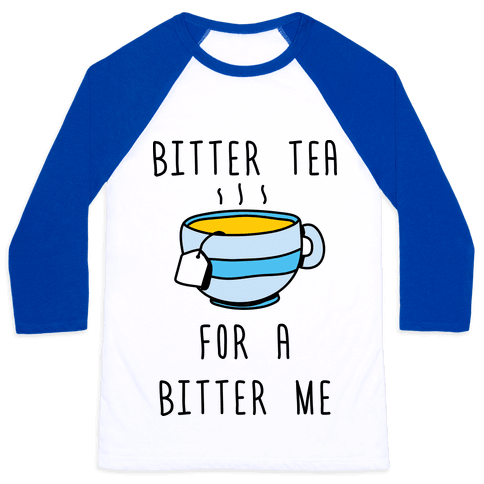 Bitter Tea For A Bitter Me Baseball Tee