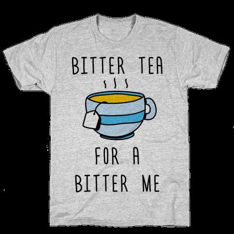 Bitter Tea For A Bitter Me Mens T-Shirt