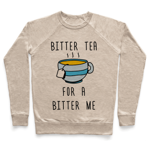 Bitter Tea For A Bitter Me Pullover