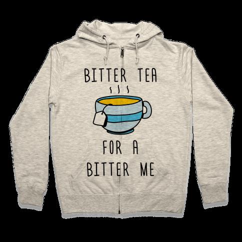 Bitter Tea For A Bitter Me Zip Hoodie