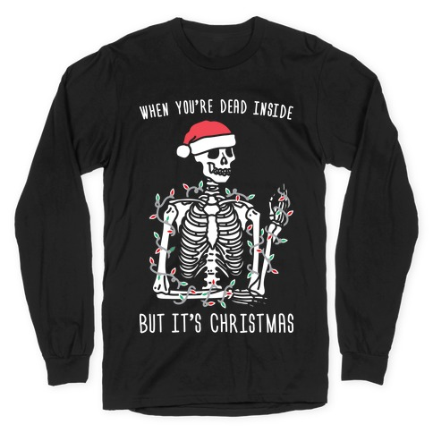 When You're Dead Inside But It's Christmas Long Sleeve T-Shirt