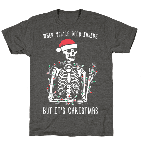 When You're Dead Inside But It's Christmas Mens/Unisex T-Shirt