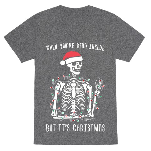 When You're Dead Inside But It's Christmas V-Neck Tee Shirt