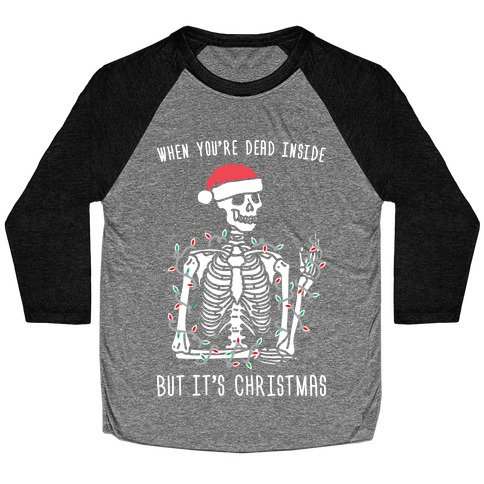 When You're Dead Inside But It's Christmas Baseball Tee