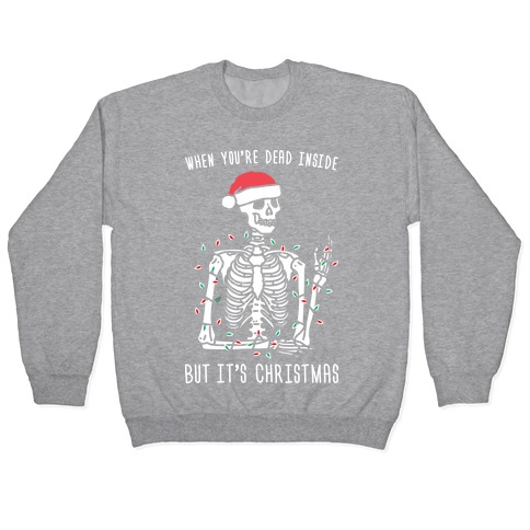 When You're Dead Inside But It's Christmas Pullover