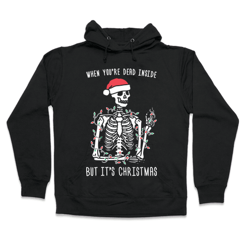 When You're Dead Inside But It's Christmas Hooded Sweatshirt