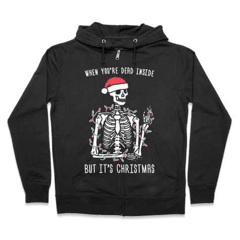 When You're Dead Inside But It's Christmas Zip Hoodie