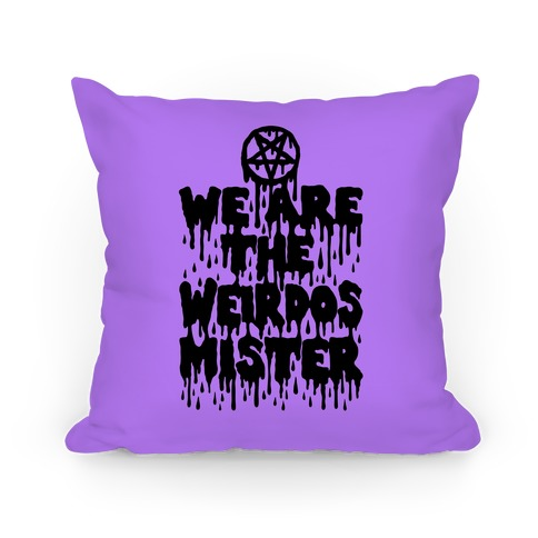 We Are The Weirdos Mister Pillow