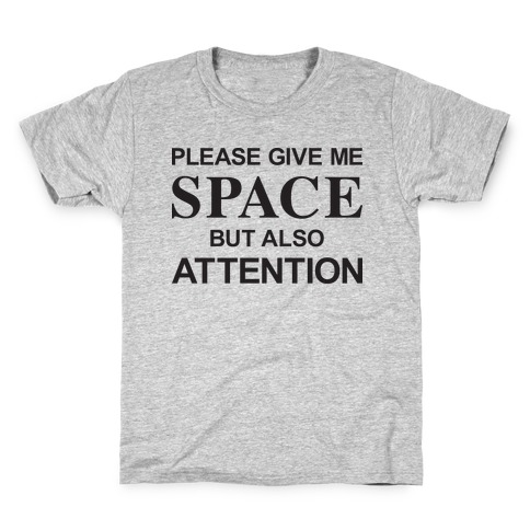Please Give Me Space But Also Attention Kids T-Shirt